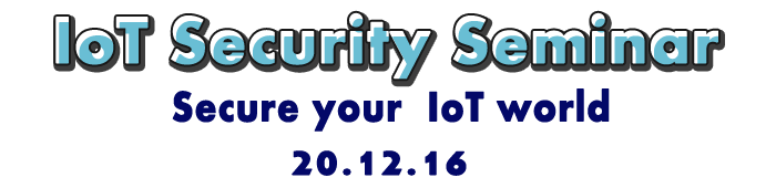 IoT Security Seminar - Secure your Iot world - 20.12.16